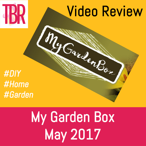 My Garden Box Unboxing- May 2017
