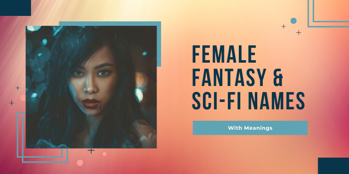 90+ Female Fantasy & Sci-Fi Names (With Meanings)