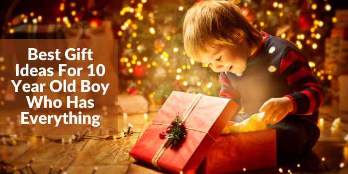 Best Gift Ideas For 10 Year Old Boy Who Has Everything